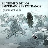 audiolibro-el tiempo-de-los emperadores extraños--Ignacio-del-valle--miguel-navia